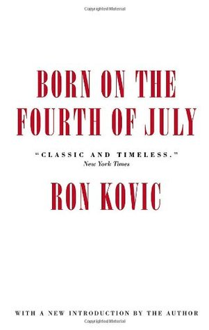 an analysis of the book born on the fourth of july by ron kovic All ron kovic had to do to achieve this fantasy was serve three tours of duty in  and write a best-selling book about it all  born on the fourth of july,.