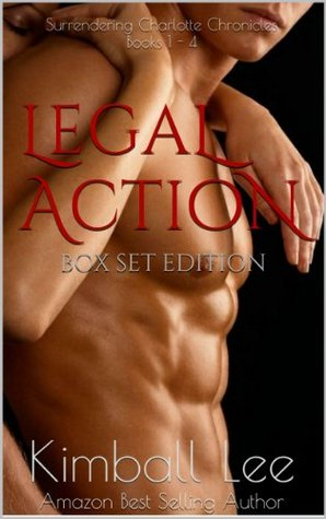 Legal Action - Box Set Edition (Surrendering Charlotte Chronicles, #1-4)