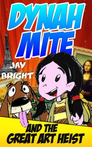 Dynah Mite and The Great Art Heist  by  Jay Bright