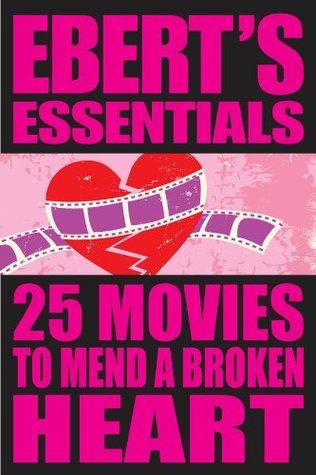 25 Movies to Mend a Broken Heart: Eberts Essentials  by  Roger Ebert