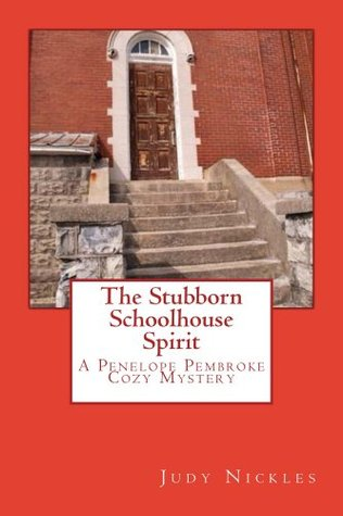 The Stubborn Schoolhouse Spirit (The Penelope Pembroke Cozy Mystery Series) Judy Nickles