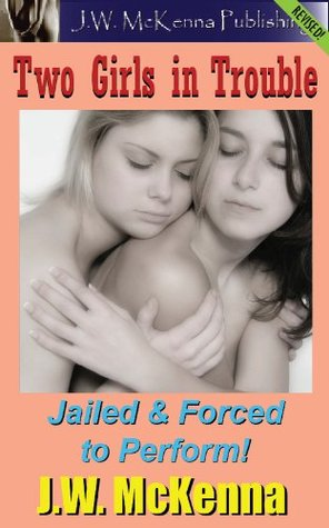 Two Girls In Trouble: Jailed & Forced to Perform! J.W. McKenna
