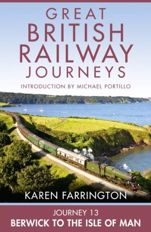 Journey 13: Berwick to the Isle of Man (Great British Railway Journeys, Book 13)  by  Karen Farrington