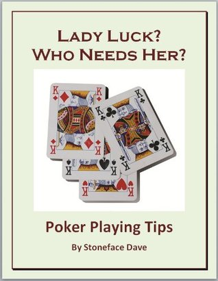 Lady Luck? Who Needs Her? How to Be a Real Online Poker Winner Stoneface Dave