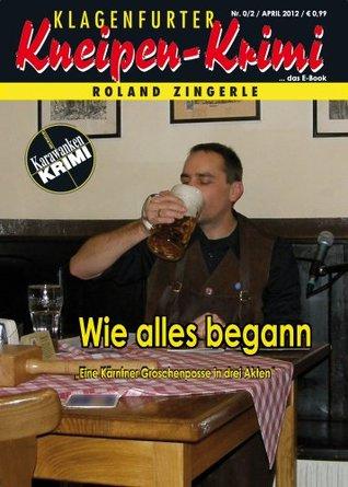 Wie alles begann (Klagenfurter Kneipen-Krimi) Roland Zingerle