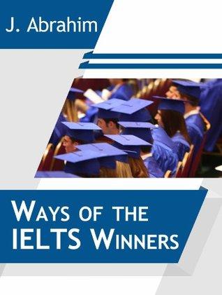 Ways of the IELTS Winners  by  J. Abrahim