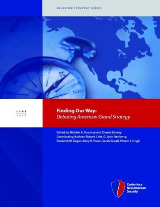 Finding Our Way: Debating American Grand Strategy Michèle Flournoy