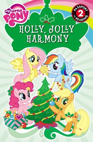 My Little Pony: Holly, Jolly Harmony (Passport to Reading Level 2)  by  D. Jakobs