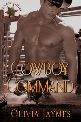 Cowboy Command (Cowboy Justice Association, #1) by Olivia Jaymes