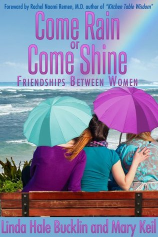 Come Rain or Come Shine - Friendships Between Women  by  Linda Bucklin