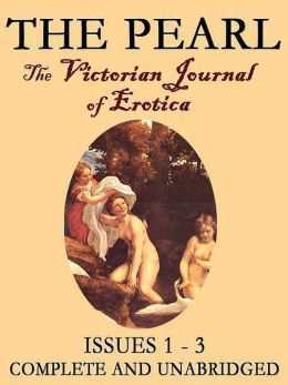 The Pearl Vol. I: The Scandalous Victorian Journal of Erotica Issues 1-3 William Lazenby