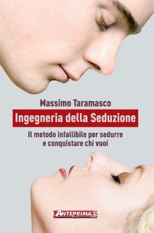 Ingegneria della Seduzione: Il metodo infallibile per sedurre e conquistare chi vuoi e conquistare chi vuoi  by  Massimo Taramasco