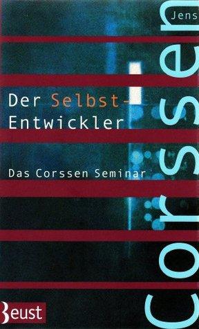 Der Selbst-Entwickler: Das Corssen Seminar  by  Jens Corssen