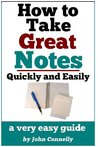 How To Take Great Notes Quickly And Easily: A Very Easy Guide (30 Minute Read)