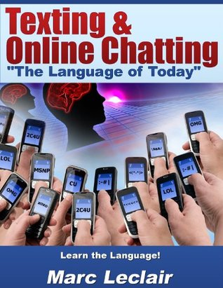 Texting & Online Chatting - The Language of Today  by  Marc Leclair