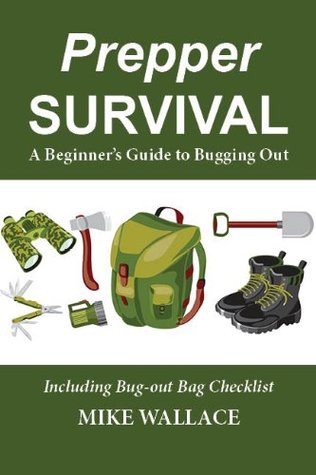 Prepper Survival: A Beginners Guide to Bugging Out  by  Mike Wallace