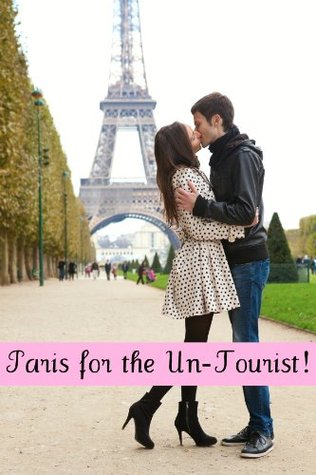 Paris for the Un-Tourist! The Ultimate Travel Guide for the Person Who Wants to See More than the Average Tourist  by  BookCaps