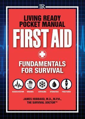 Living Ready Pocket Manual - First Aid: Fundamentals for Survival James   Hubbard