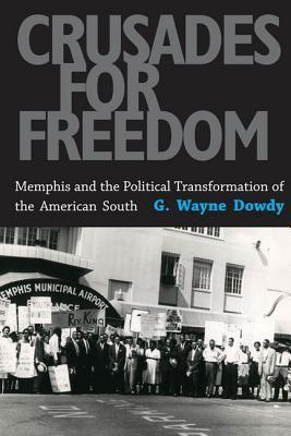 Crusades For Freedom: Memphis And The Political Transformation Of The American South  by  G. Wayne Dowdy