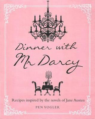 Dinner with Mr. Darcy: Recipes inspired by the novels of Jane Austen