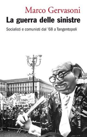 La guerra delle sinistre: Socialisti e comunisti dal 68 a Tangentopoli (I nodi) (Italian Edition)  by  Marco Gervasoni
