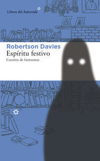 Espíritu festivo: Cuentos de fantasmas Robertson Davies