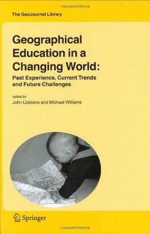 Geographical Education in a Changing World: Past Experience, Current Trends and Future Challenges John Lidstone
