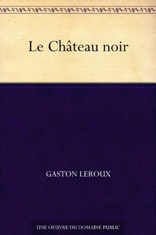 Le Château noir Gaston Leroux