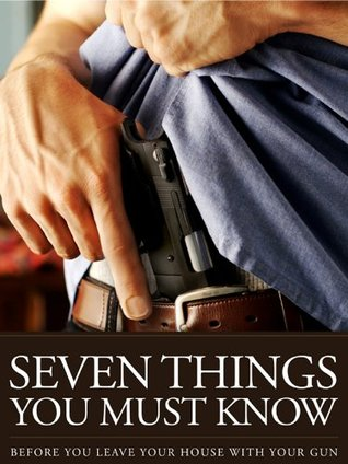 The 7 Things You Must Know Before You Draw Your Gun - What You Must Know Before You Carry Concealed  by  U.S. Concealed Carry Association
