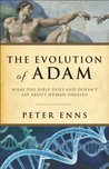 The Evolution of Adam, What the Bible Does and Doesn't Say ab... by Peter Enns