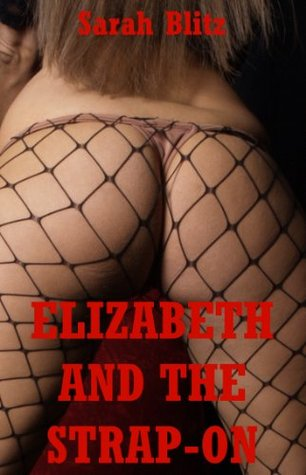 Elizabeth and the Strap-on: A Double Penetration FFM Erotica Story  by  Sarah Blitz