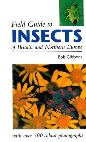 FIELD GUIDE TO INSECTS OF BRITAIN AND NORTHERN EUROPE  by  Bob Gibbons