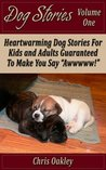 Dog Stories: Heartwarming Dog Stories For Kids And Adults, Guaranteed to Make You Say,