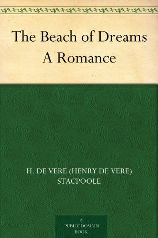 The Beach of Dreams A Romance by Henry de Vere Stacpoole