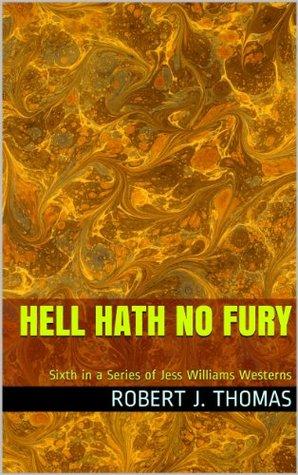 HELL HATH NO FURY (Jess Williams, #6) Robert J. Thomas