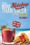 Even More Ketchup than Salsa: The Final Dollop (More Ketchup, #2)
