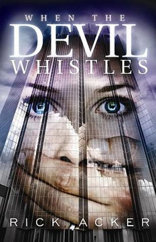 When the Devil Whistles (2010) by Rick Acker