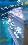 Battle of the Underworlds: Hybrid (Battle of the Underworlds #2)  by  Isabella Renee