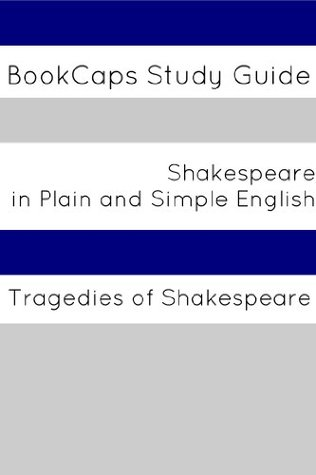 Tragedies of Shakespeare In Plain and Simple English (A Modern Translation and the Original Version) BookCaps