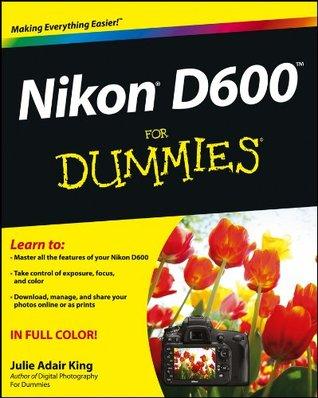 Nikon D600 For Dummies (For Dummies  by  Julie Adair King