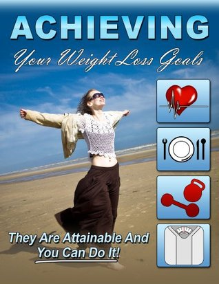 Achieving Your Weight Loss Goals: They Are Attainable and You Can Do It!  by  Patricia Margaret