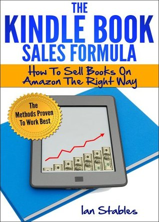 The Kindle Book Sales Formula: How to sell books on amazon the right way - The methods proven to work best (How to Write a Book and Sell It) Ian Stables