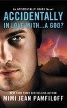 Accidentally in Love with...a God? (Accidentally Yours, #1)