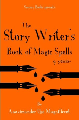 The Story Writers Book of Magic Spells  by  Anaximander the Magnificent