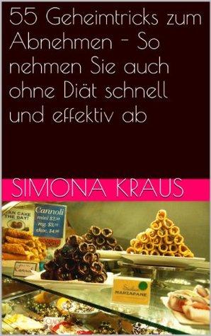 55 Geheimtricks zum Abnehmen - So nehmen Sie auch ohne Diät schnell und effektiv ab  by  Simona Kraus