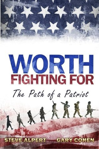 Worth Fighting For - The Path of a Patriot  by  Gary Cohen