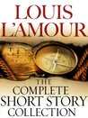 The Complete Collected Short Stories of Louis L'Amour: Volumes 1-7
