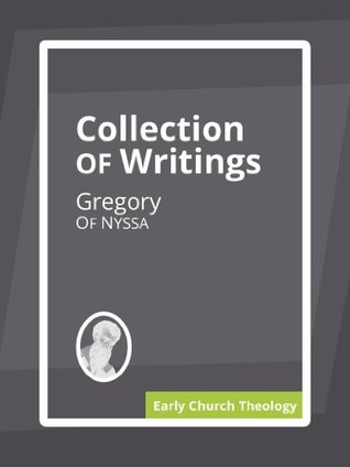 Collection of Writings Gregory of Nyssa