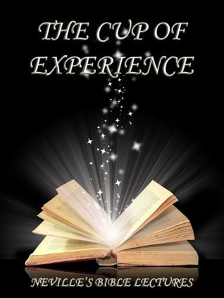 The Cup Of Experience  by  Nevilee Goddard