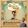 Give Me A Hug : 8 Life Lessons From Nick Your Kids Cannot Miss